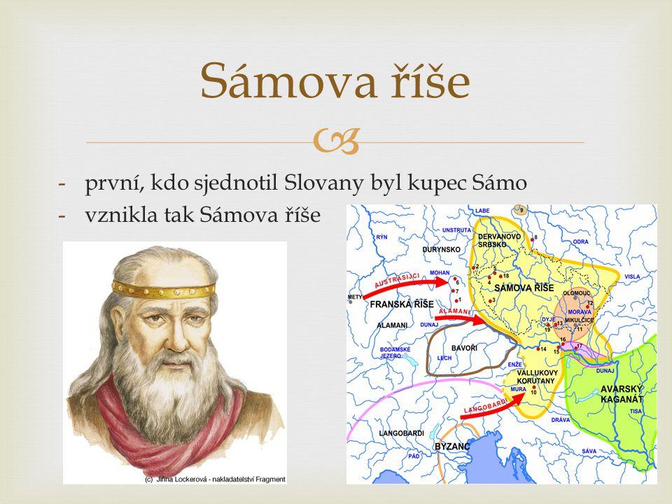  -první, kdo sjednotil Slovany byl kupec Sámo -vznikla tak Sámova říše Sámova říše