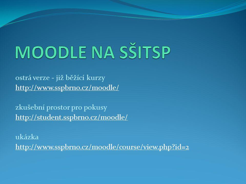 ostrá verze - již běžící kurzy http://www.sspbrno.cz/moodle/ zkušební prostor pro pokusy http://student.sspbrno.cz/moodle/ ukázka http://www.sspbrno.cz/moodle/course/view.php?id=2
