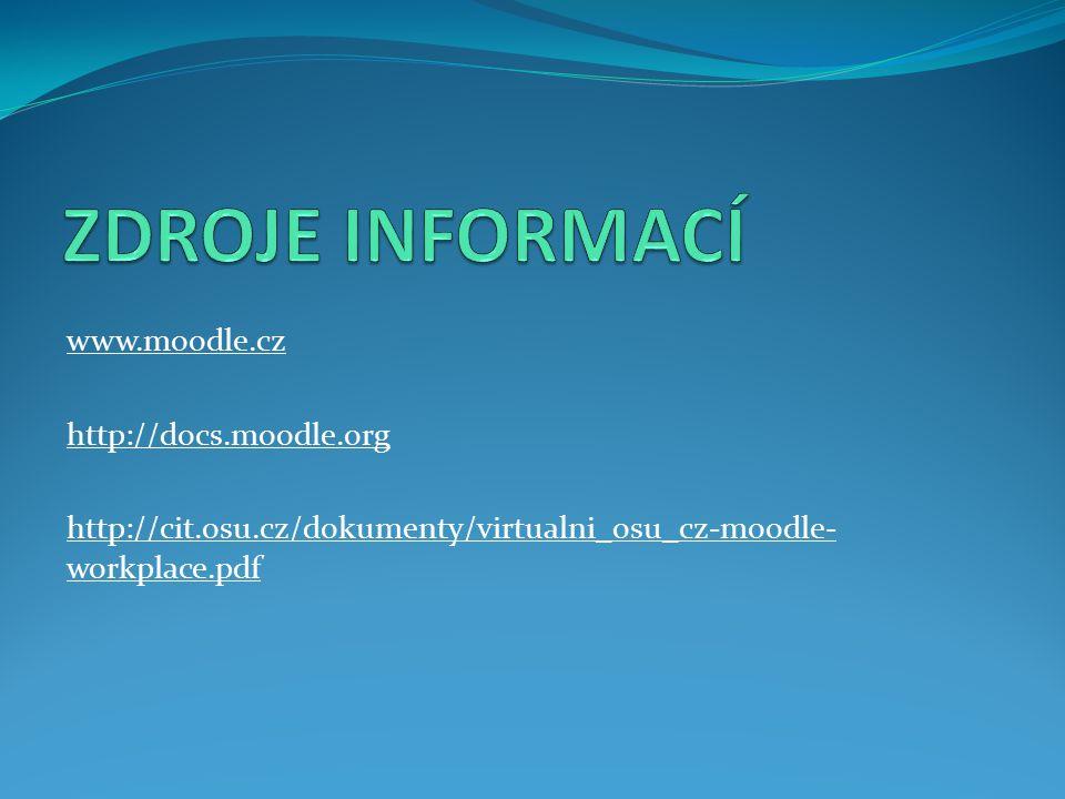 www.moodle.cz http://docs.moodle.org http://cit.osu.cz/dokumenty/virtualni_osu_cz-moodle- workplace.pdf