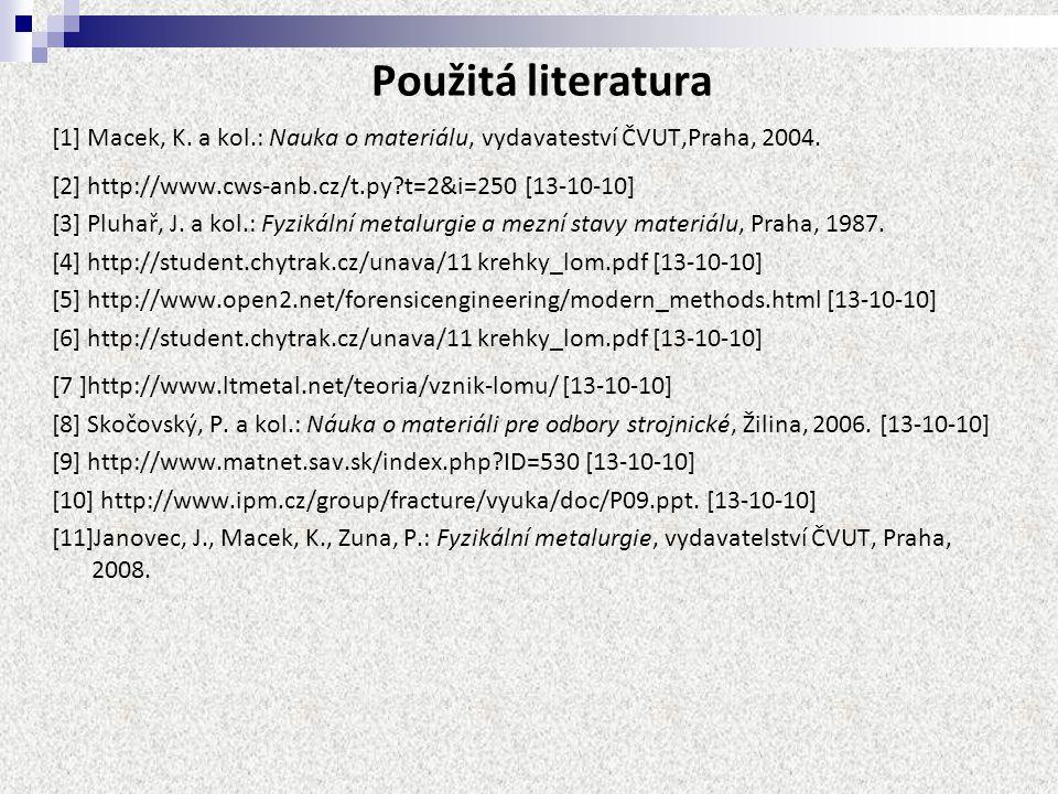 Použitá literatura [1] Macek, K. a kol.: Nauka o materiálu, vydavateství ČVUT,Praha, 2004. [2] http://www.cws-anb.cz/t.py?t=2&i=250 [13-10-10] [3] Plu