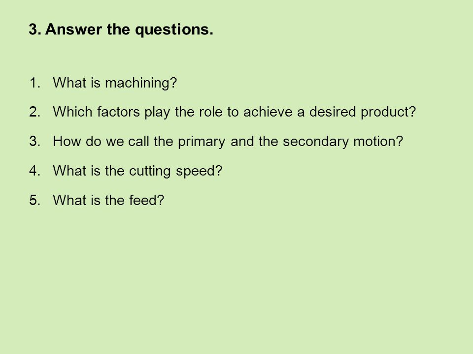 3. Answer the questions. 1.What is machining.