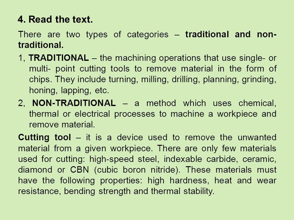 Vocabulary: bending strength – pevnost v ohybu ceramic - keramika cubic boron nitride – kubický nitrid bóru device – přístroj, zařízení drilling – vrtání grinding – broušení hardness – tvrdost heat resistance – odolnost proti žáru honing - honování (to) include – zahrnovat indexable carbide - slinutý karbid lapping - lapování milling - frézování multi-point tool – vícebřitý nástroj planning - hoblování single-point tool – jednobřitý nástroj thermal stability – tepelná stálost turning – soustružení unwanted – nechtěný wear resistance – odolnost proti opotřebení