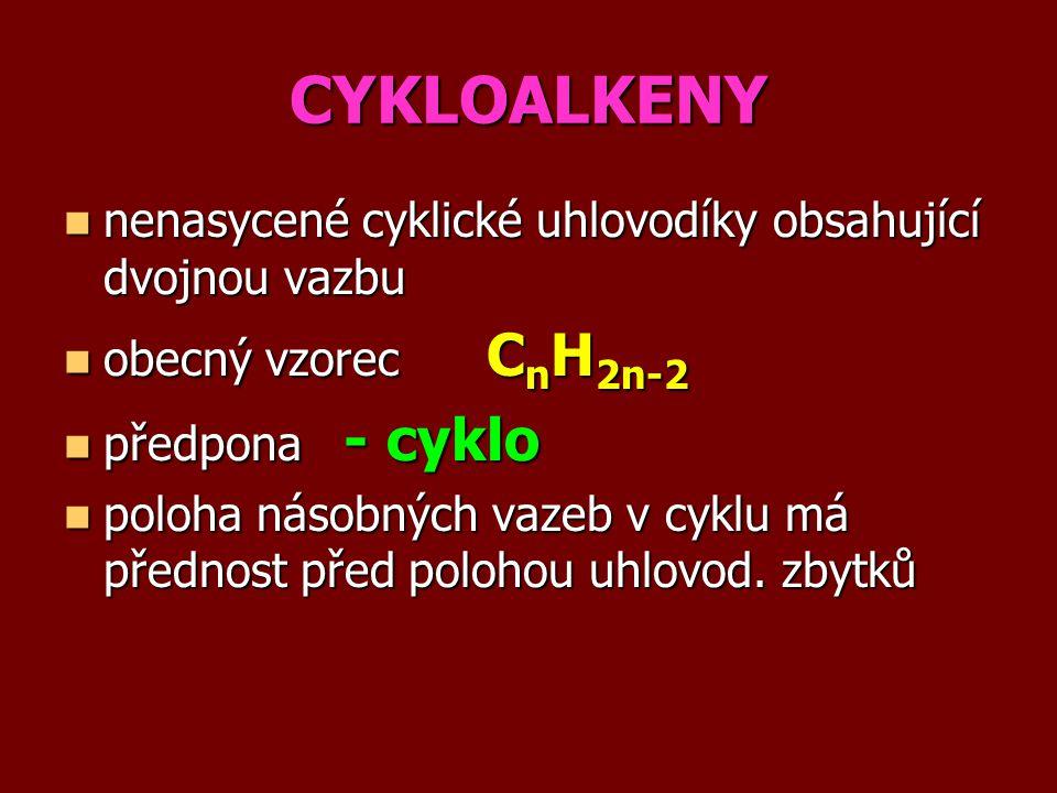 CYKLOALKENY nenasycené cyklické uhlovodíky obsahující dvojnou vazbu nenasycené cyklické uhlovodíky obsahující dvojnou vazbu obecný vzorec C n H 2n-2 o