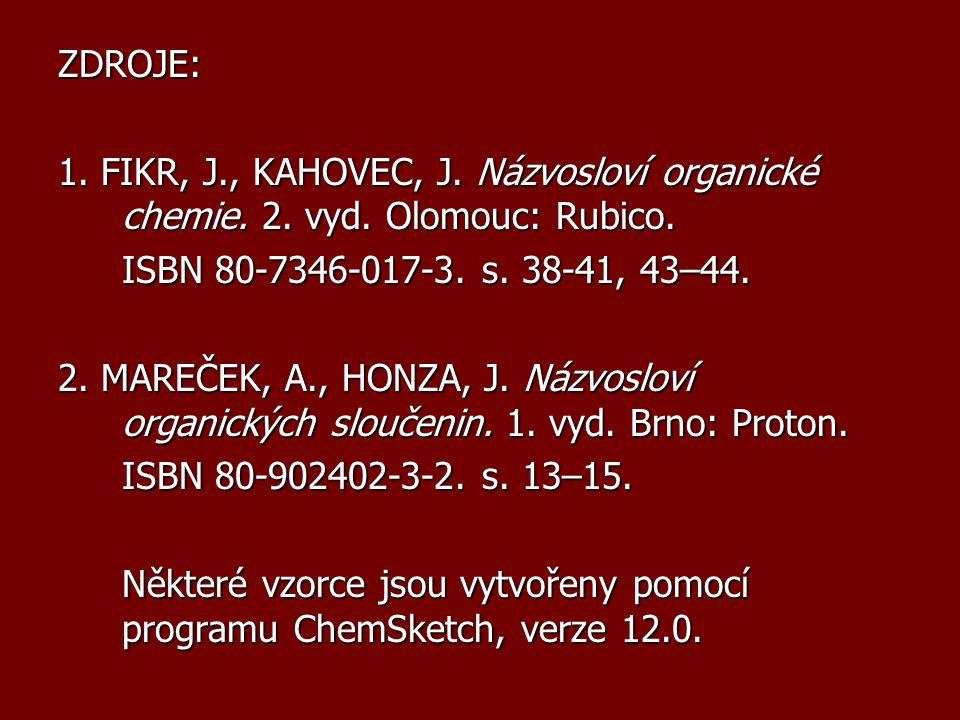 ZDROJE: 1. FIKR, J., KAHOVEC, J. Názvosloví organické chemie. 2. vyd. Olomouc: Rubico. ISBN 80-7346-017-3. s. 38-41, 43–44. 2. MAREČEK, A., HONZA, J.