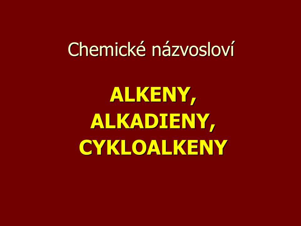 Příklady k procvičení Určete vzorec Určete vzorec a)3-methylcyklopent-1-en b)3-methylpenta-1,3-dien c)3,3,6-triethyl-6-methylokt-4-en d)cyklookta-1,4-dien e)3,6-diethyl-2,4-dimethyl-4-propylokta-1,7-dien f)3-ethylcyklohex-1-en g)hepta-1,3,6-trien