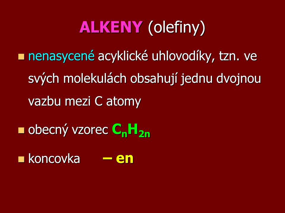 ALKENY (olefiny) nenasycené acyklické uhlovodíky, tzn. ve svých molekulách obsahují jednu dvojnou vazbu mezi C atomy nenasycené acyklické uhlovodíky,
