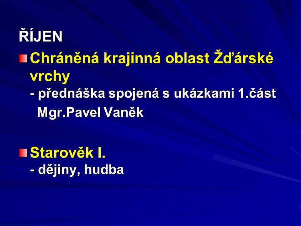 ŘÍJEN Chráněná krajinná oblast Žďárské vrchy - přednáška spojená s ukázkami 1.část Mgr.Pavel Vaněk Mgr.Pavel Vaněk Starověk I.