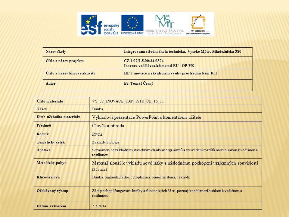 Název školyIntegrovaná střední škola technická, Vysoké Mýto, Mládežnická 380 Číslo a název projektuCZ.1.07/1.5.00/34.0374 Inovace vzdělávacích metod EU - OP VK Číslo a název klíčové aktivityIII/ 2 inovace a zkvalitnění výuky prostřednictvím ICT AutorBc.