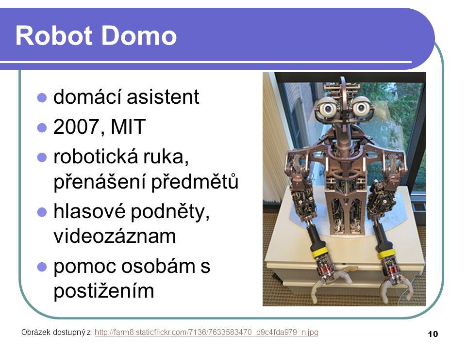 Robot Domo domácí asistent 2007, MIT robotická ruka, přenášení předmětů hlasové podněty, videozáznam pomoc osobám s postižením 10 Obrázek dostupný z http://farm8.staticflickr.com/7136/7633583470_d9c4fda979_n.jpghttp://farm8.staticflickr.com/7136/7633583470_d9c4fda979_n.jpg