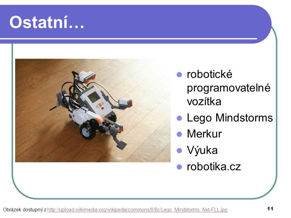 Ostatní… robotické programovatelné vozítka Lego Mindstorms Merkur Výuka robotika.cz 11 Obrázek dostupný z http://upload.wikimedia.org/wikipedia/common