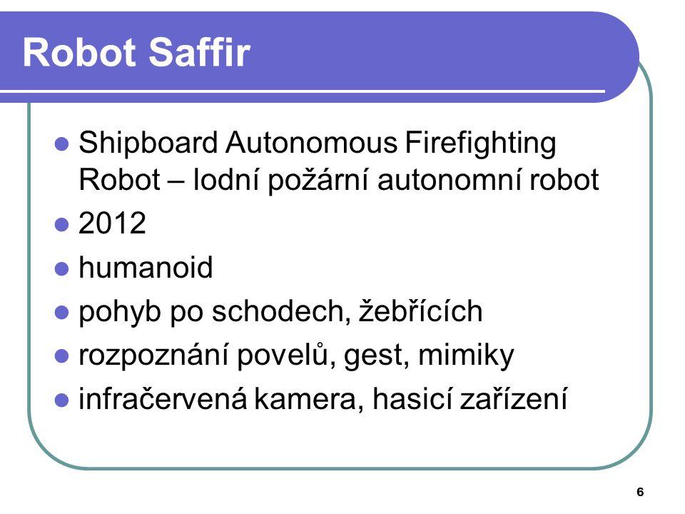 6 Robot Saffir Shipboard Autonomous Firefighting Robot – lodní požární autonomní robot 2012 humanoid pohyb po schodech, žebřících rozpoznání povelů, gest, mimiky infračervená kamera, hasicí zařízení