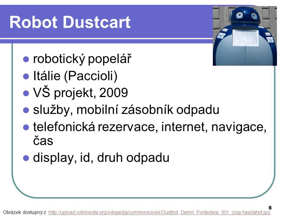8 Robot Dustcart robotický popelář Itálie (Paccioli) VŠ projekt, 2009 služby, mobilní zásobník odpadu telefonická rezervace, internet, navigace, čas d