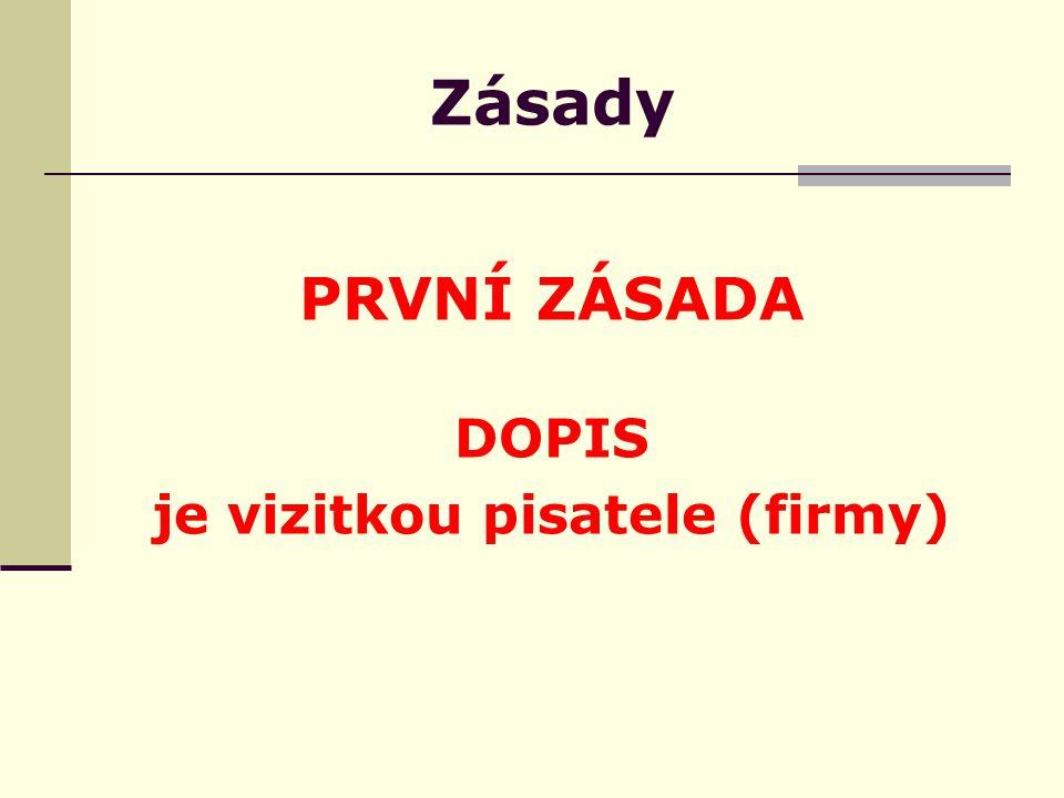 Zásady PRVNÍ ZÁSADA DOPIS je vizitkou pisatele (firmy)