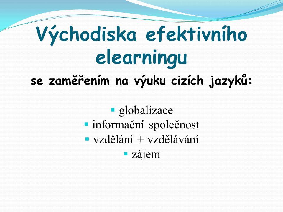 Východiska efektivního elearningu se zaměřením na výuku cizích jazyků:  globalizace  informační společnost  vzdělání + vzdělávání  zájem
