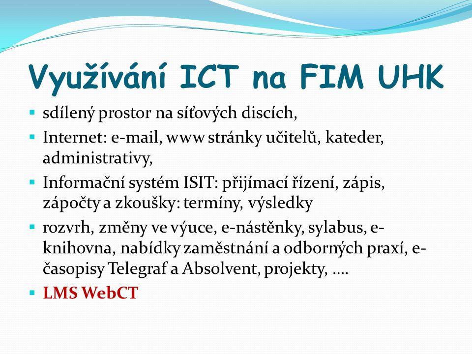 Využívání ICT na FIM UHK  sdílený prostor na síťových discích,  Internet: e-mail, www stránky učitelů, kateder, administrativy,  Informační systém