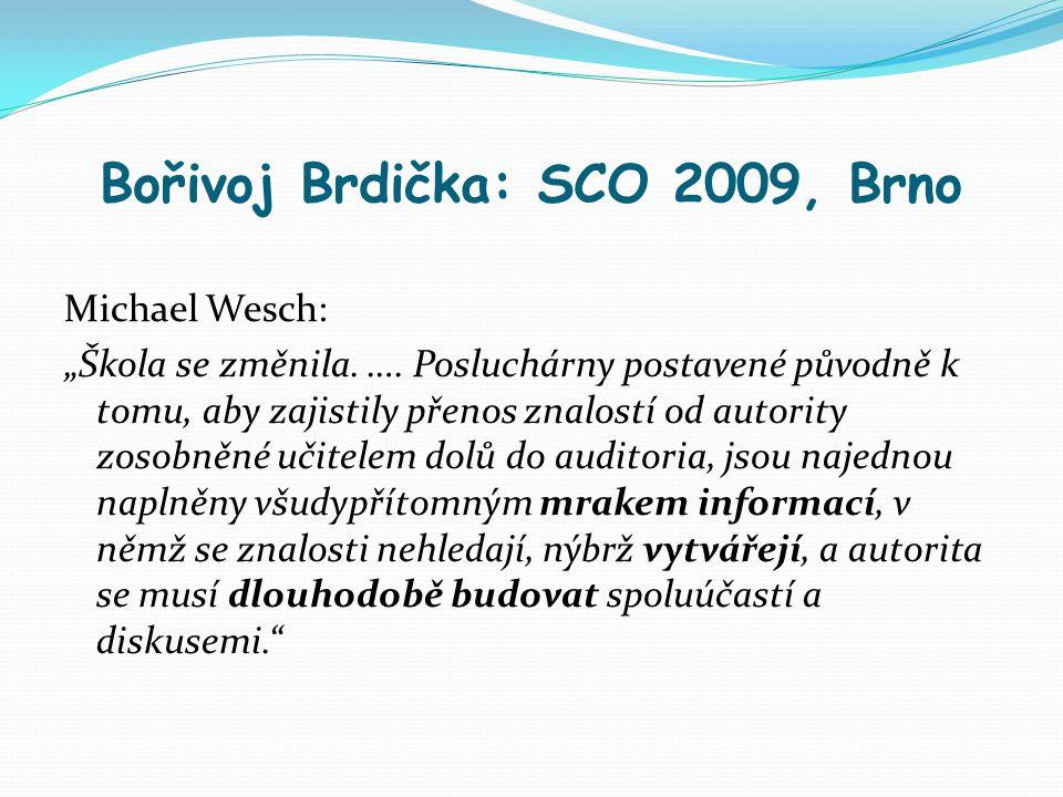 """Bořivoj Brdička: SCO 2009, Brno Michael Wesch: """"Škola se změnila. …. Posluchárny postavené původně k tomu, aby zajistily přenos znalostí od autority z"""