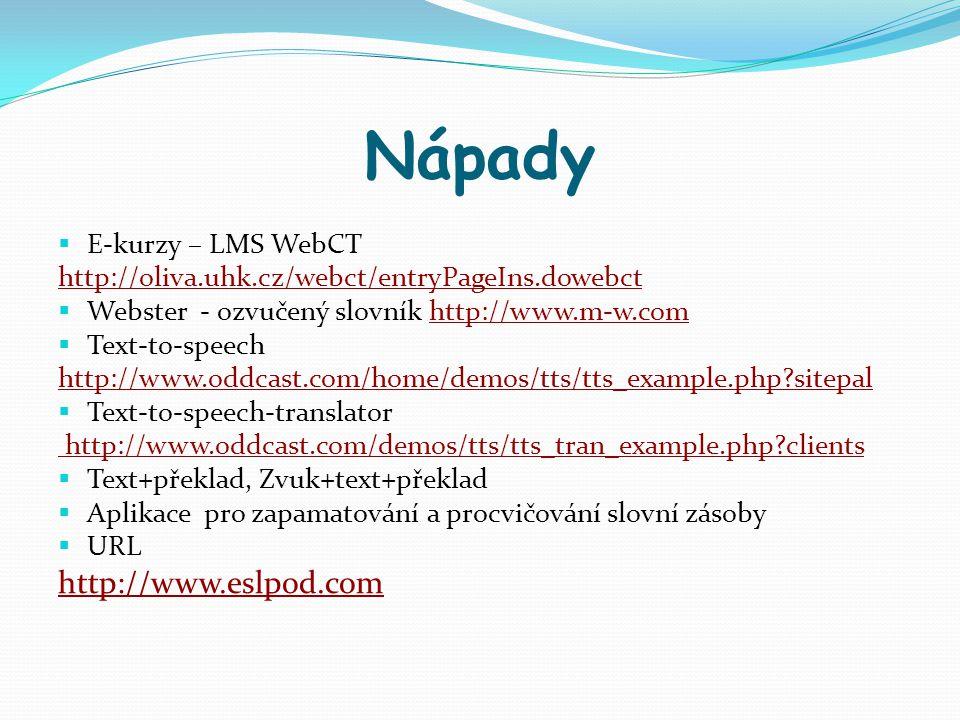 Nápady  E-kurzy – LMS WebCT http://oliva.uhk.cz/webct/entryPageIns.dowebct  Webster - ozvučený slovník http://www.m-w.comhttp://www.m-w.com  Text-t