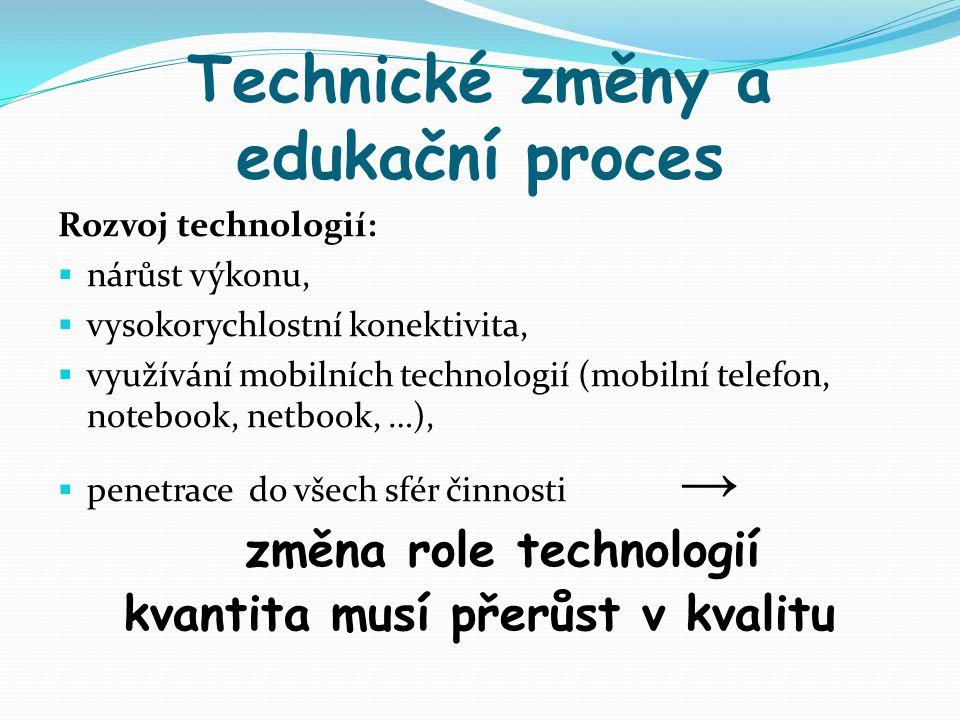 Technické změny a edukační proces Rozvoj technologií:  nárůst výkonu,  vysokorychlostní konektivita,  využívání mobilních technologií (mobilní tele