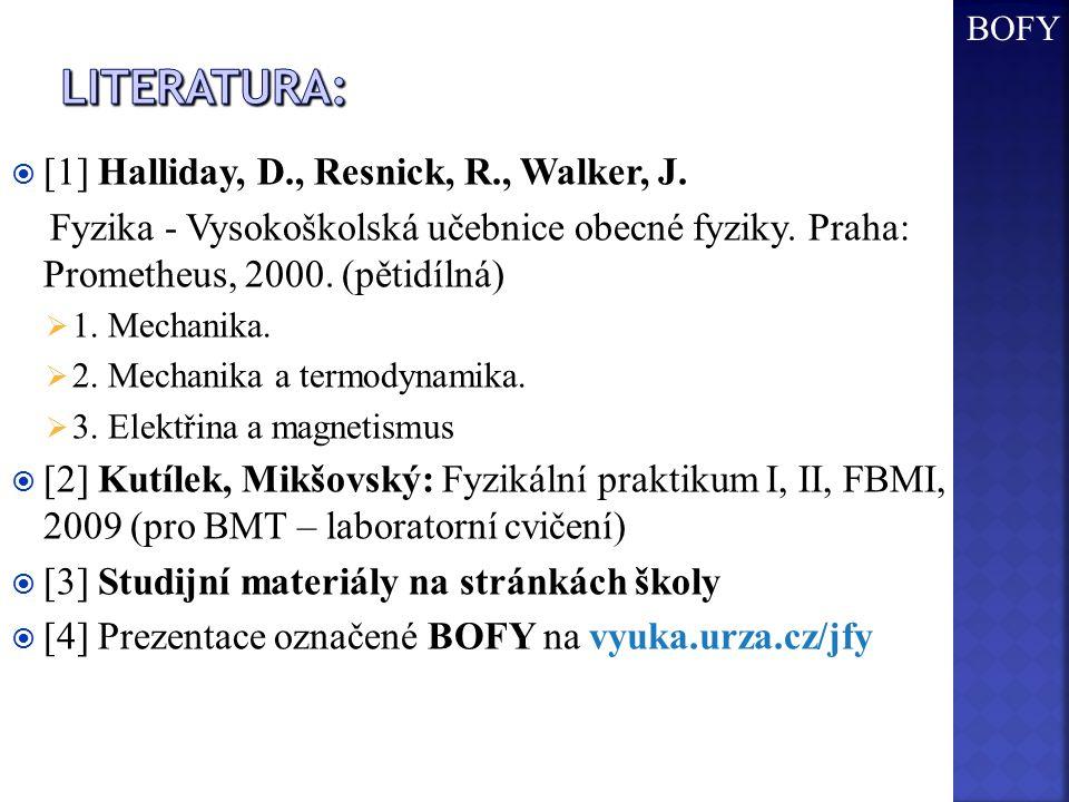  [1] Halliday, D., Resnick, R., Walker, J.Fyzika - Vysokoškolská učebnice obecné fyziky.