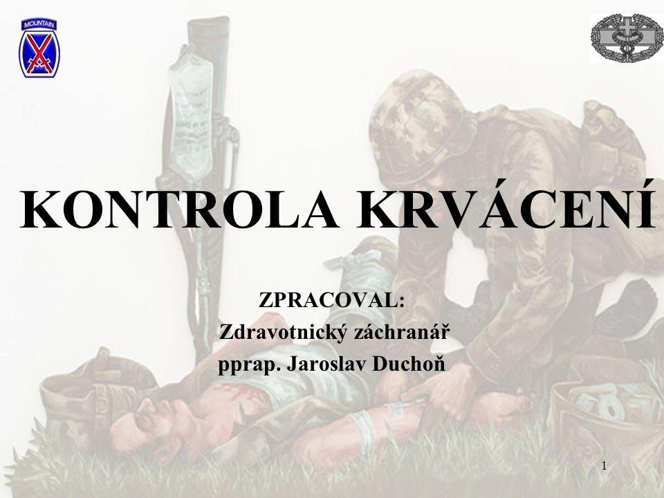 1 KONTROLA KRVÁCENÍ ZPRACOVAL: Zdravotnický záchranář pprap. Jaroslav Duchoň