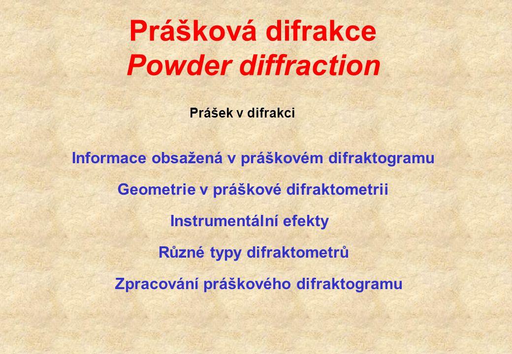 Prášková difrakce Powder diffraction Prášek v difrakci Informace obsažená v práškovém difraktogramu Geometrie v práškové difraktometrii Instrumentální