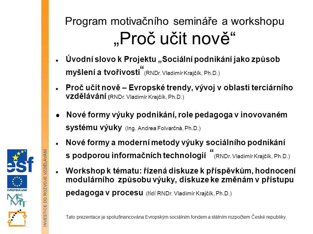 """Program motivačního semináře a workshopu """"Proč učit nově Úvodní slovo k Projektu """"Sociální podnikání jako způsob myšlení a tvořivosti (RNDr."""