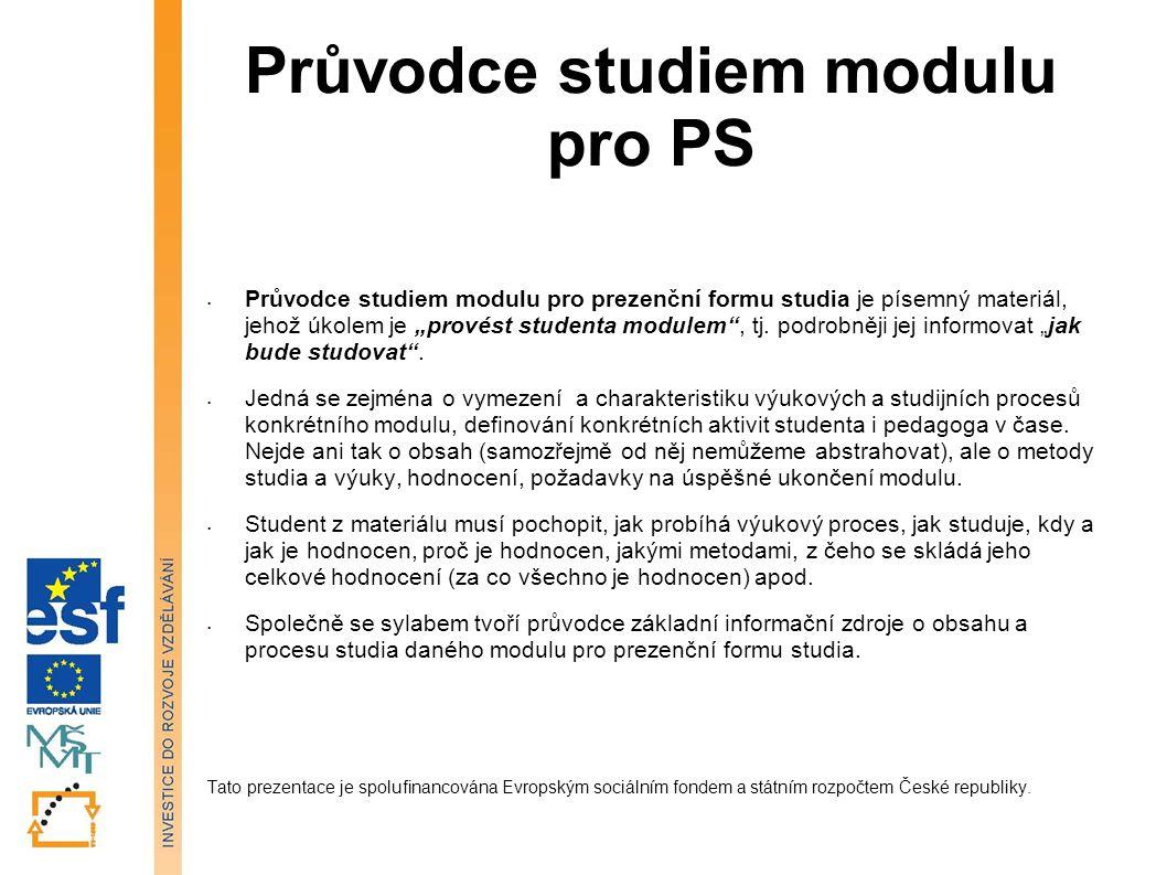 """Průvodce studiem modulu pro PS Průvodce studiem modulu pro prezenční formu studia je písemný materiál, jehož úkolem je """"provést studenta modulem , tj."""