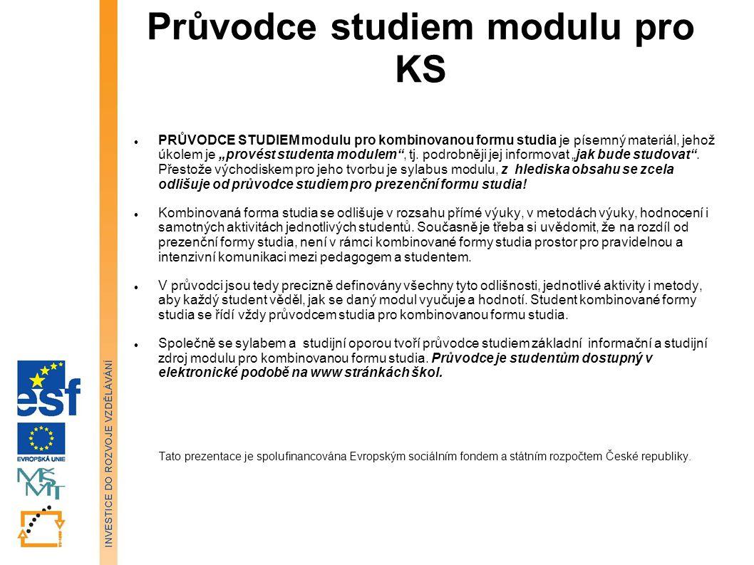"""Průvodce studiem modulu pro KS PRŮVODCE STUDIEM modulu pro kombinovanou formu studia je písemný materiál, jehož úkolem je """"provést studenta modulem , tj."""