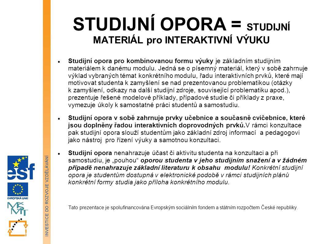 STUDIJNÍ OPORA = STUDIJNÍ MATERIÁL pro INTERAKTIVNÍ VÝUKU Studijní opora pro kombinovanou formu výuky je základním studijním materiálem k danému modulu.