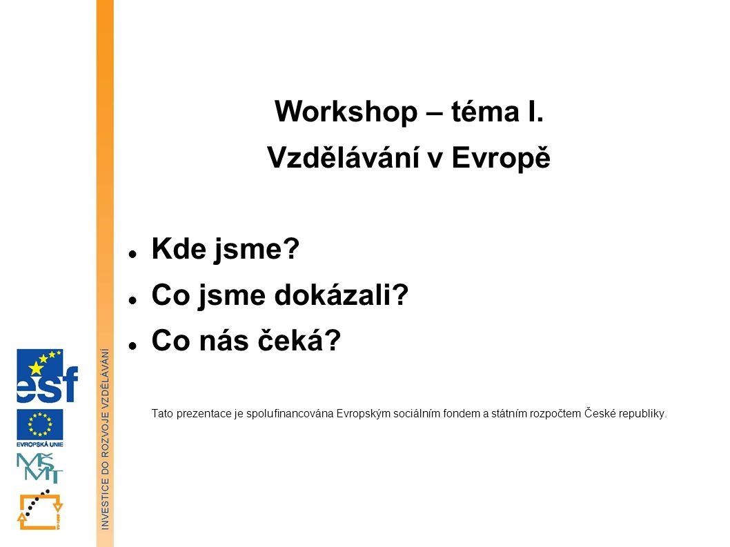 Workshop – téma I. Vzdělávání v Evropě Kde jsme. Co jsme dokázali.