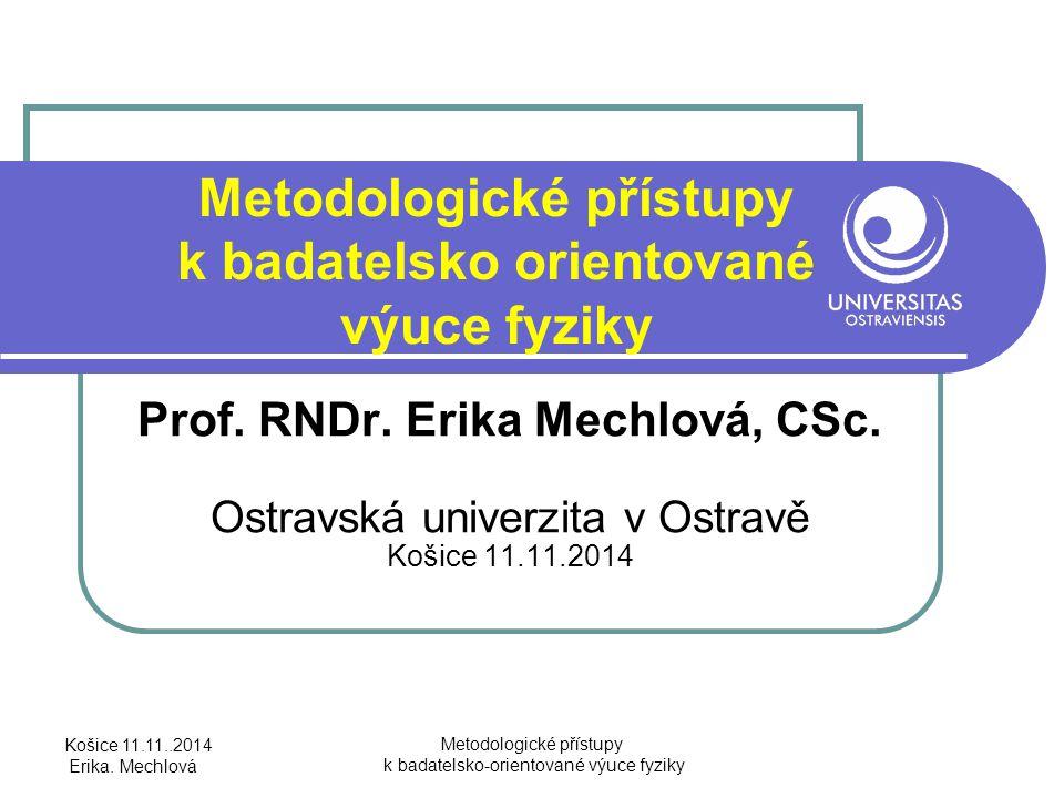 2 b) Obsah vzdělávání fyzice Fyzikální poznatky – logická struktura fyziky Fyzikální metody, kterými byly poznatky získány Košice 11.11..2014 Erika.