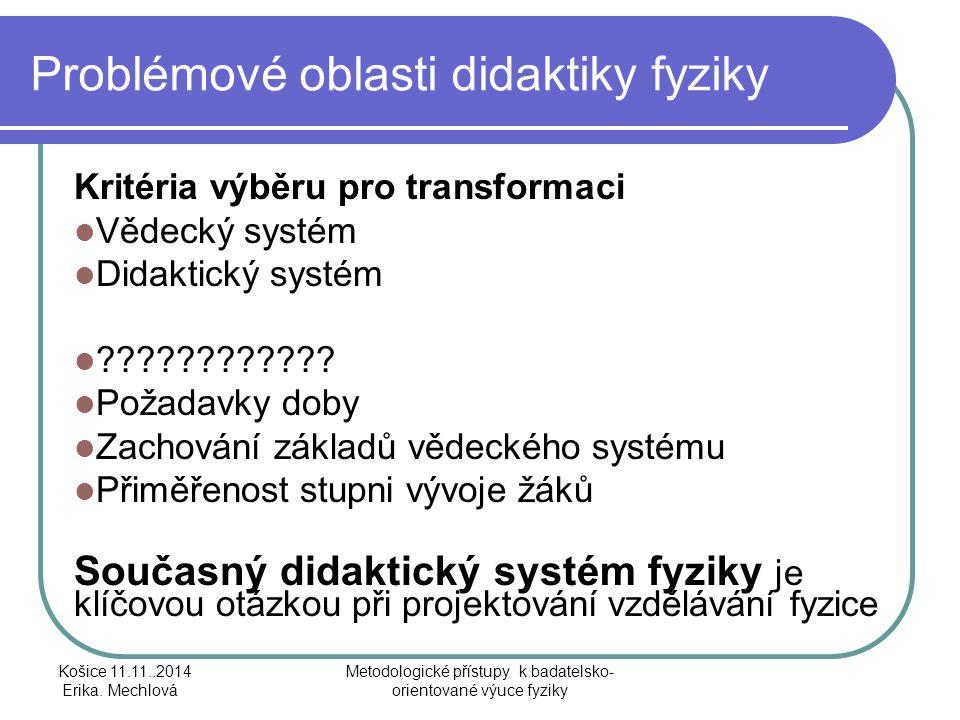 Problémové oblasti didaktiky fyziky Kritéria výběru pro transformaci Vědecký systém Didaktický systém ???????????? Požadavky doby Zachování základů vě