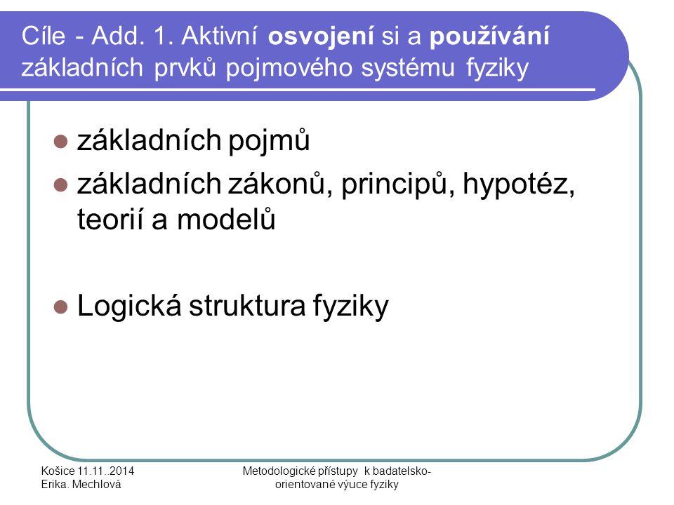 Cíle - Add. 1. Aktivní osvojení si a používání základních prvků pojmového systému fyziky základních pojmů základních zákonů, principů, hypotéz, teorií