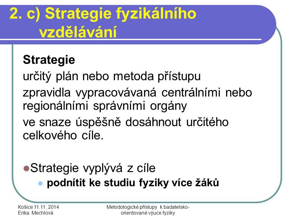 2. c) Strategie fyzikálního vzdělávání Strategie určitý plán nebo metoda přístupu zpravidla vypracovávaná centrálními nebo regionálními správními orgá