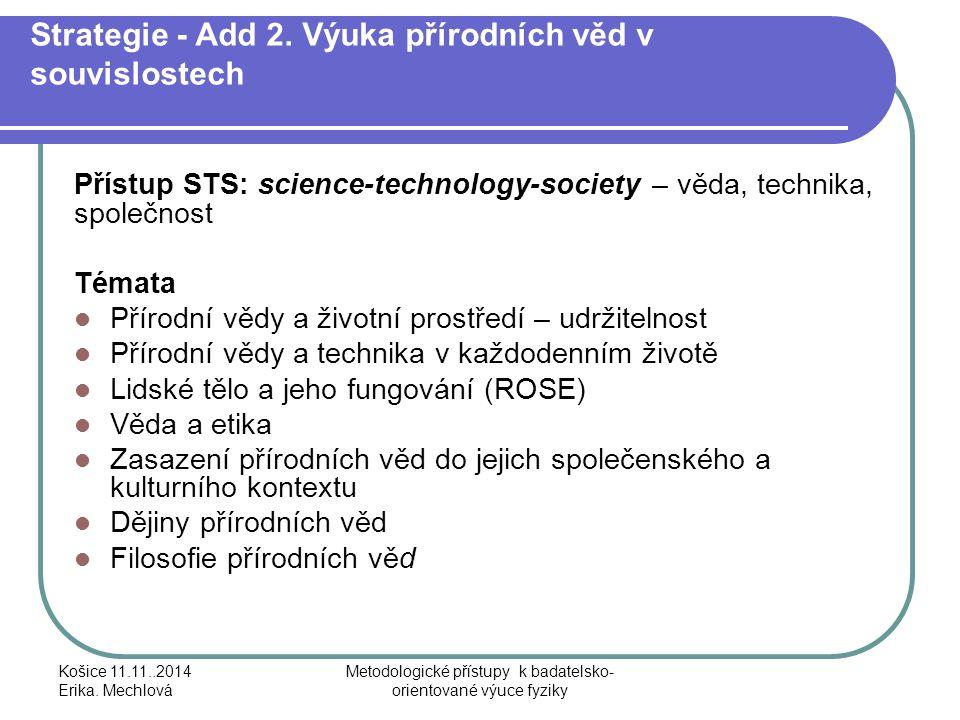 Strategie - Add 2. Výuka přírodních věd v souvislostech Přístup STS: science-technology-society – věda, technika, společnost Témata Přírodní vědy a ži
