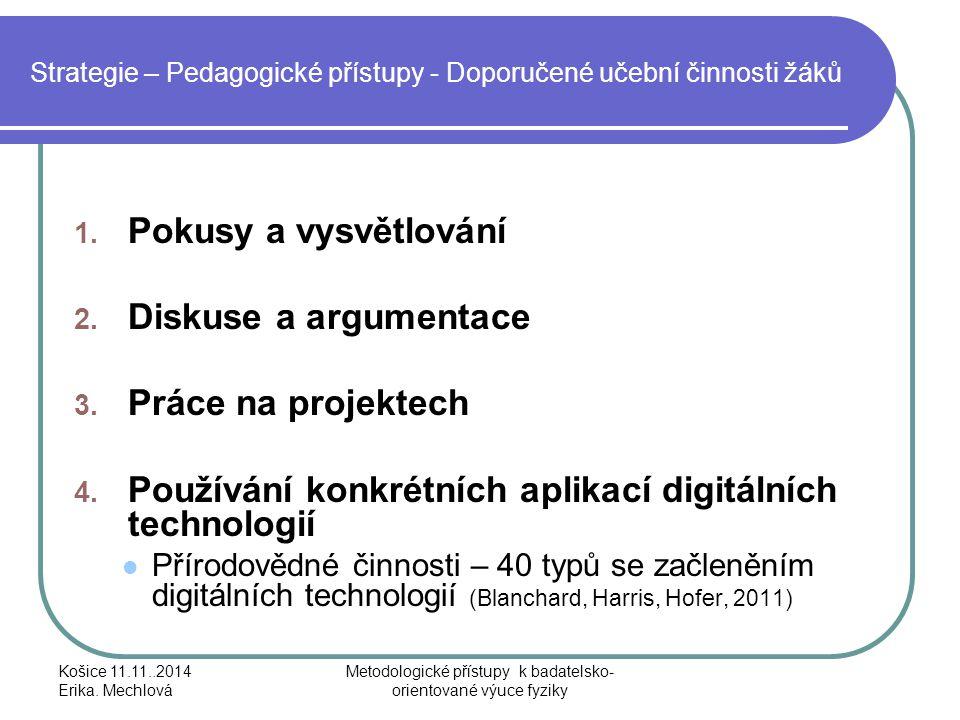 Strategie – Pedagogické přístupy - Doporučené učební činnosti žáků 1. Pokusy a vysvětlování 2. Diskuse a argumentace 3. Práce na projektech 4. Používá