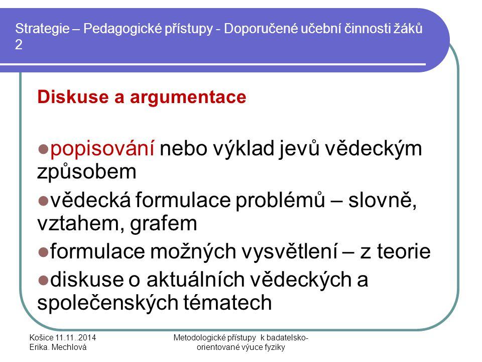 Strategie – Pedagogické přístupy - Doporučené učební činnosti žáků 2 Diskuse a argumentace popisování nebo výklad jevů vědeckým způsobem vědecká formu