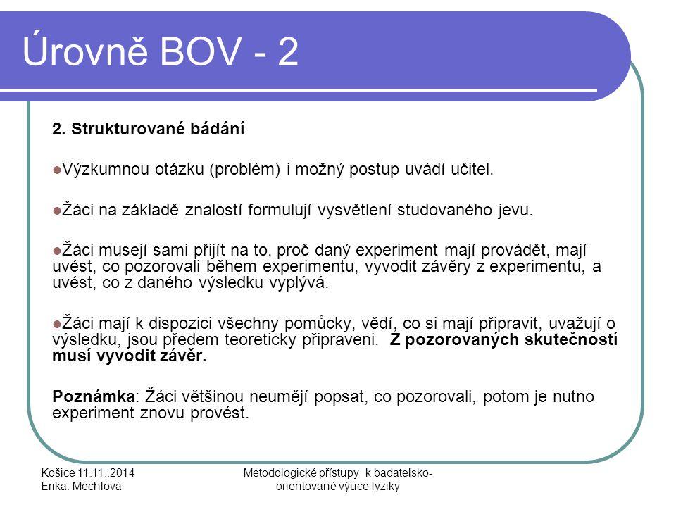 Úrovně BOV - 2 2. Strukturované bádání Výzkumnou otázku (problém) i možný postup uvádí učitel. Žáci na základě znalostí formulují vysvětlení studované