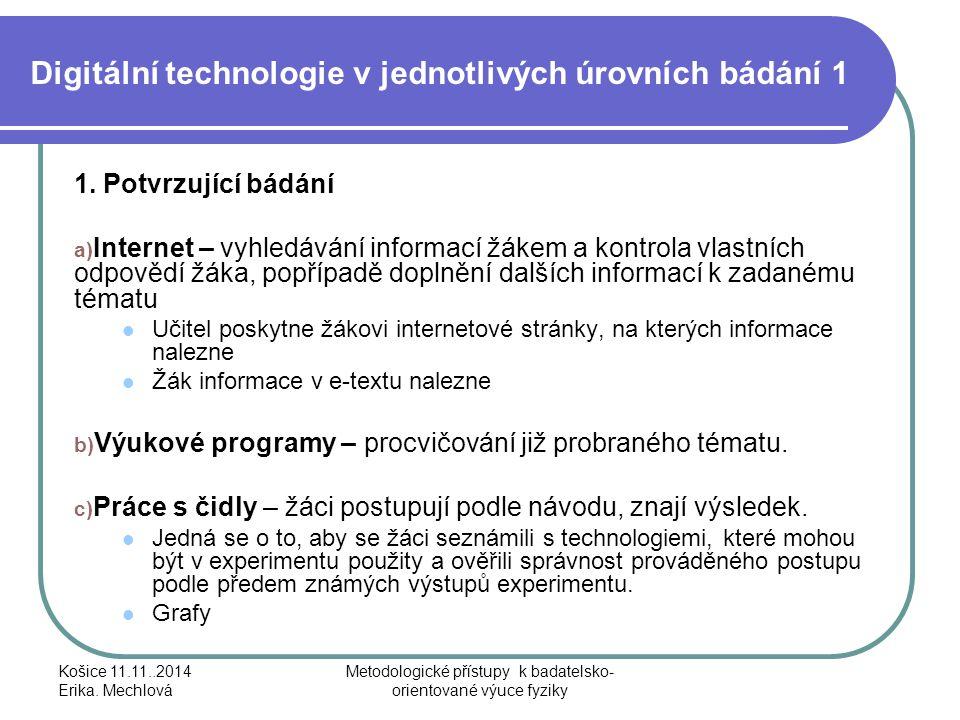 Digitální technologie v jednotlivých úrovních bádání 1 1. Potvrzující bádání a) Internet – vyhledávání informací žákem a kontrola vlastních odpovědí ž