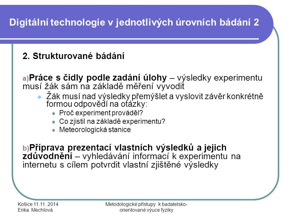 Digitální technologie v jednotlivých úrovních bádání 2 2. Strukturované bádání a) Práce s čidly podle zadání úlohy – výsledky experimentu musí žák sám