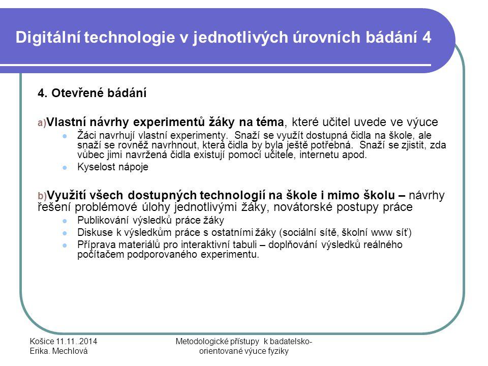 Digitální technologie v jednotlivých úrovních bádání 4 4. Otevřené bádání a) Vlastní návrhy experimentů žáky na téma, které učitel uvede ve výuce Žáci
