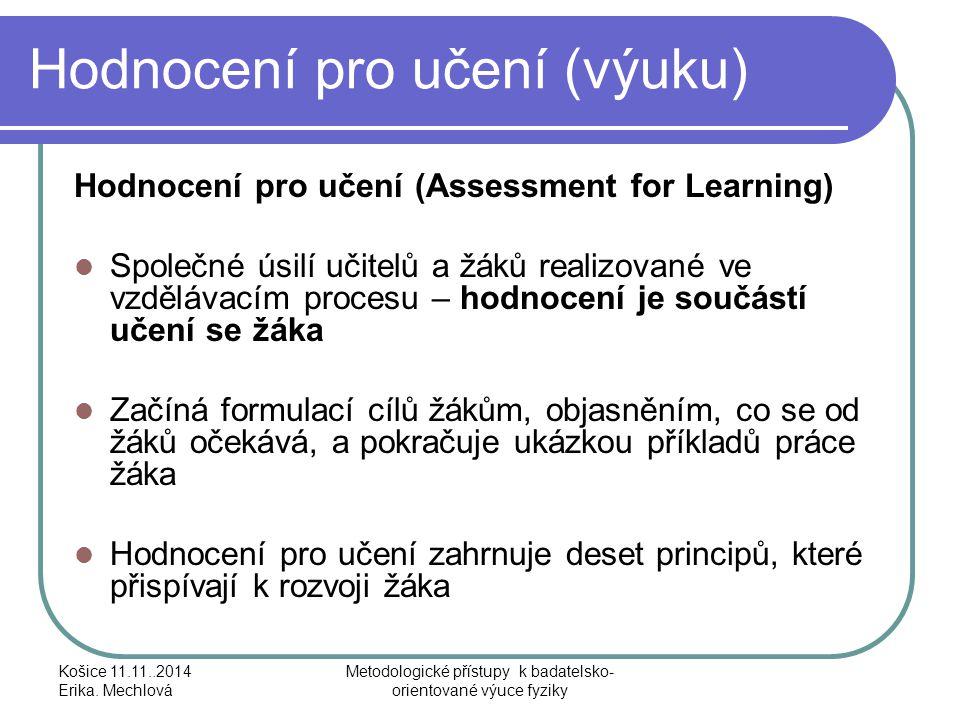 Hodnocení pro učení (výuku) Hodnocení pro učení (Assessment for Learning) Společné úsilí učitelů a žáků realizované ve vzdělávacím procesu – hodnocení