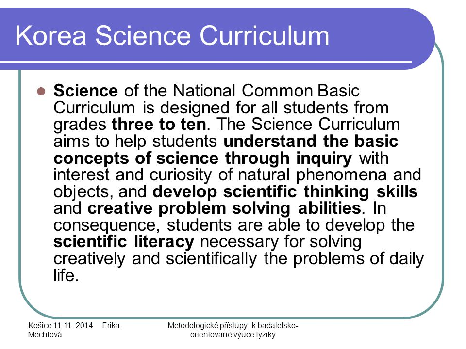 Korea Science Curriculum Science of the National Common Basic Curriculum is designed for all students from grades three to ten. The Science Curriculum