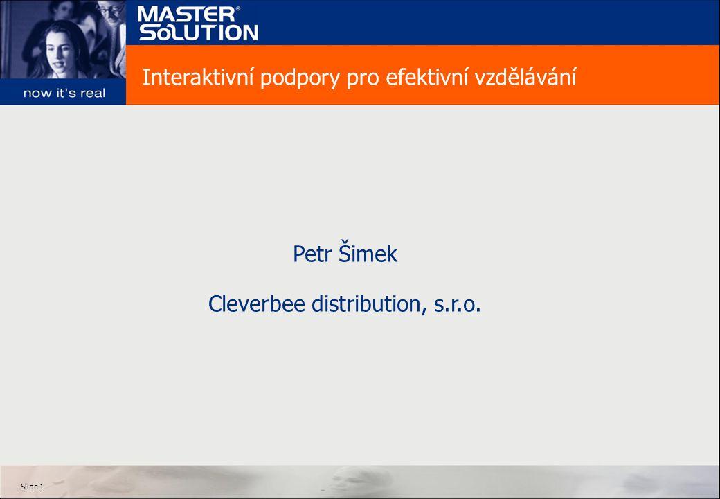 Slide 1 Interaktivní podpory pro efektivní vzdělávání Petr Šimek Cleverbee distribution, s.r.o.