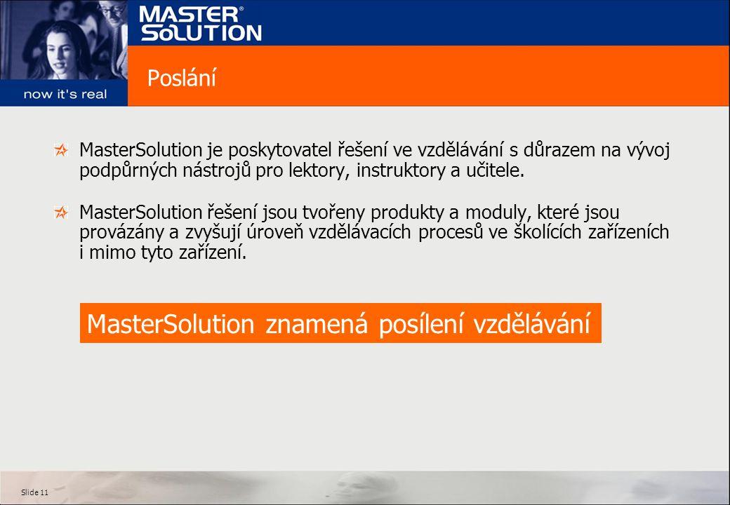Slide 11 Poslání MasterSolution je poskytovatel řešení ve vzdělávání s důrazem na vývoj podpůrných nástrojů pro lektory, instruktory a učitele.