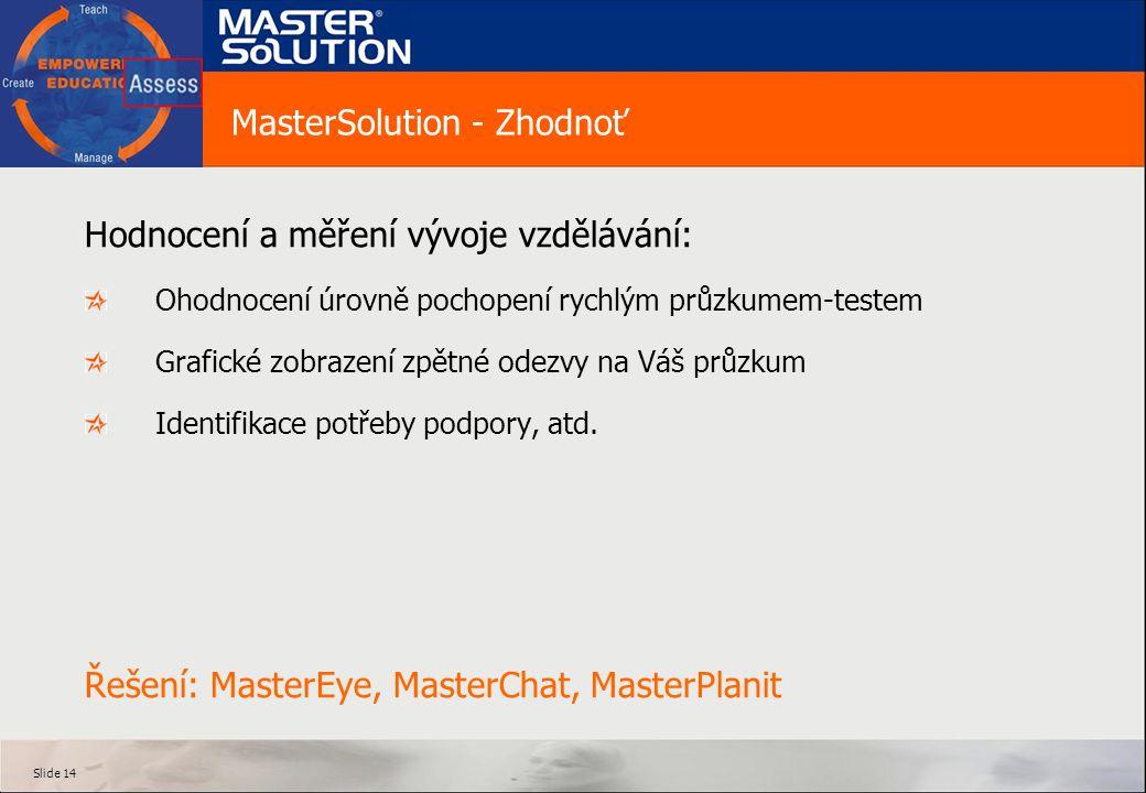 Slide 14 MasterSolution - Zhodnoť Hodnocení a měření vývoje vzdělávání: Ohodnocení úrovně pochopení rychlým průzkumem-testem Grafické zobrazení zpětné odezvy na Váš průzkum Identifikace potřeby podpory, atd.