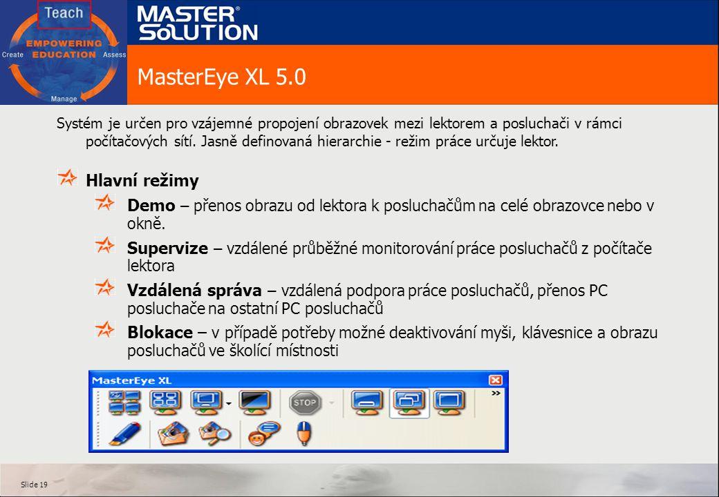 Slide 19 MasterEye XL 5.0 Systém je určen pro vzájemné propojení obrazovek mezi lektorem a posluchači v rámci počítačových sítí.