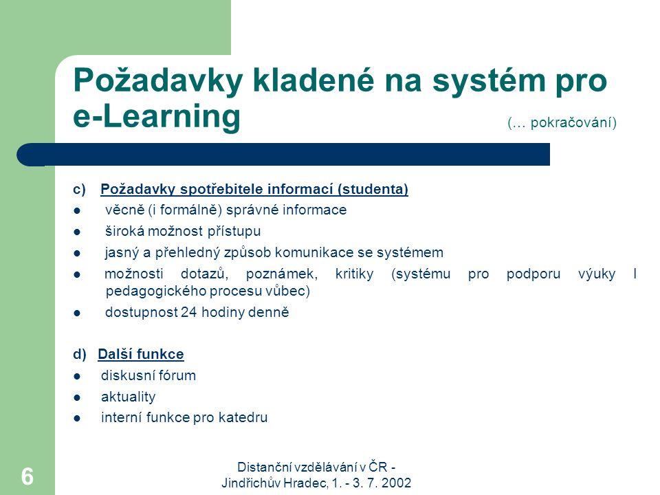 Distanční vzdělávání v ČR - Jindřichův Hradec, 1. - 3. 7. 2002 6 Požadavky kladené na systém pro e-Learning (… pokračování) c) Požadavky spotřebitele