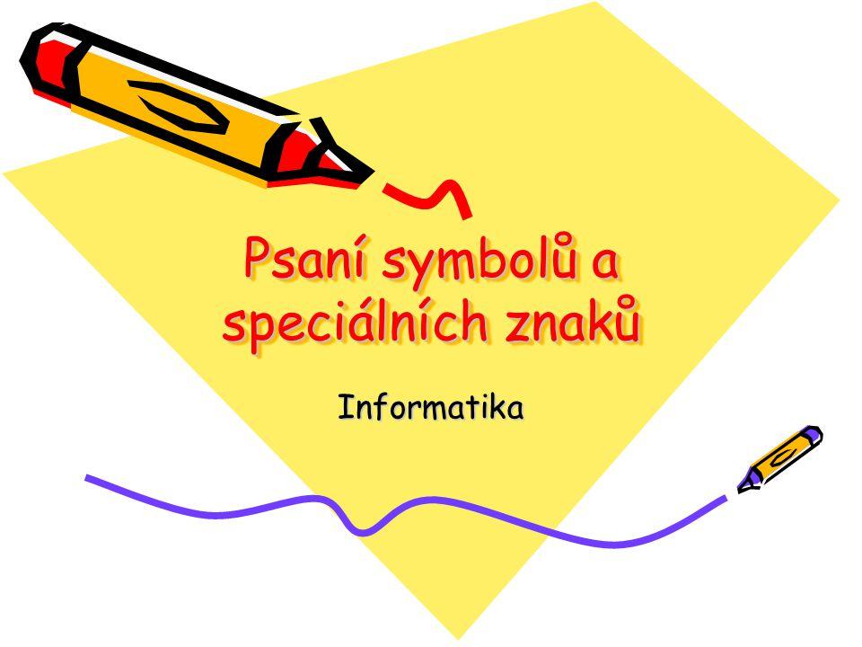 Psaní symbolů a speciálních znaků Informatika