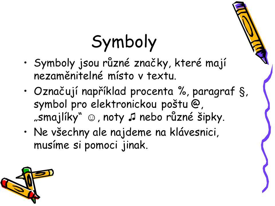 Symboly Symboly jsou různé značky, které mají nezaměnitelné místo v textu.